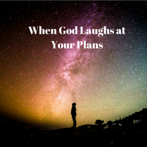 when-god-laughs-atyour-plans
